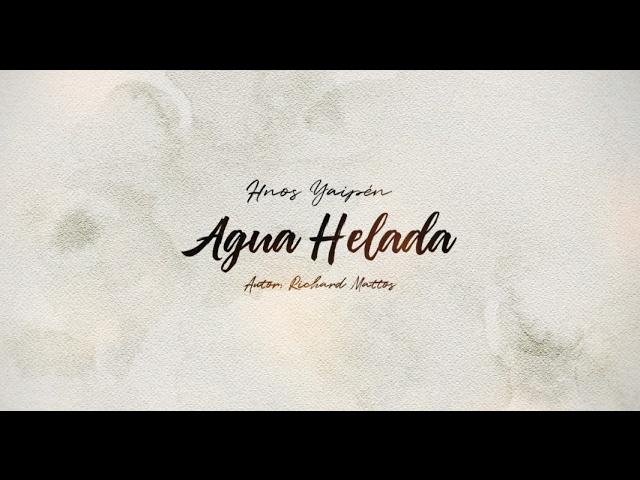 AGUA HELADA - Hermanos Yaipen