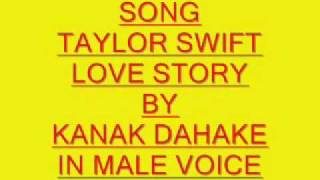 SONG TAYLOR SWIFT LOVE STORY BY  KANAK DAHAKE  IN MALE VOICE
