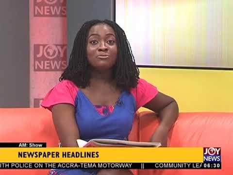 AM Show Newspaper Headlines on JoyNews (6-4-18)