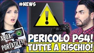 ATTENTI: Le VOSTRE PS4 sono in PERICOLO! + XBOX ONE PORTATILE? #NEWS