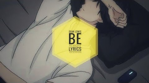 Dean Lewis - Be alright - Lyrics (Terjemahan)