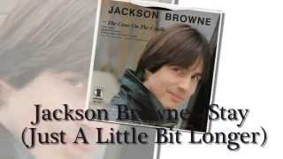 Stay (Just A Little Bit Longer) - Jackson Browne