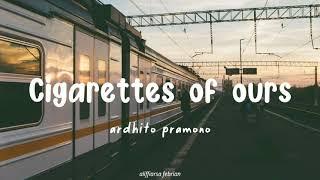 Ardhito Pramono - Cigarettes Of Ours (+Terjemahan) [UNOFFICIAL LYRICS]