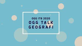 OGG Talk Geografi (OGG ITB 2020)