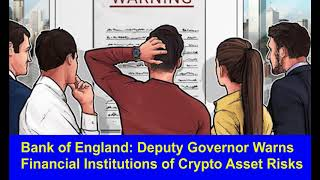 Bank of England Deputy Governor Warns Financial Institutions of Crypto Asset Risks