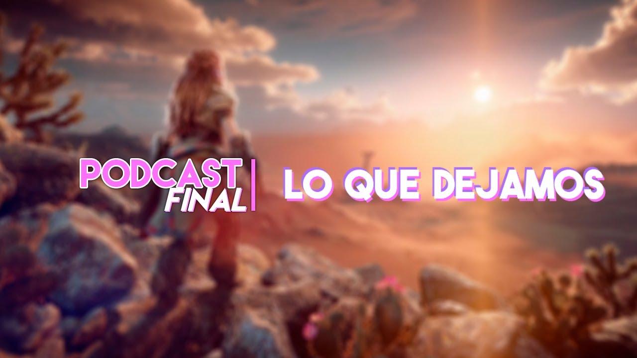 Podcast FINAL: Lo que dejamos.