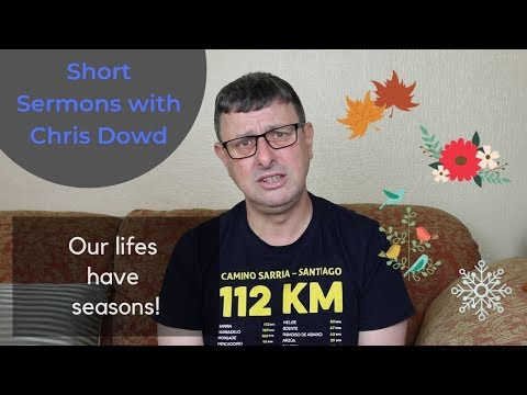 Short Sermons with Chris Dowd: Life's Have Seasons!