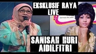 EKSKLUSIF Sanisah Huri Aidilfitri Live 2018 HD