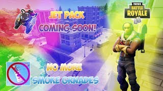 FORTNITE BATTLE ROYALE GETTING RID OF SMOKE GRENADES! JETPACK COMING SOON!! FORTNITE NEW UPDATE!
