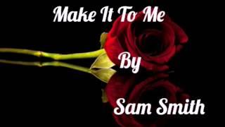 Repeat youtube video Make It To Me - Sam Smith, Lyrics (High Pitch)