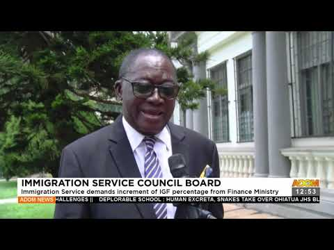 Immigration Service demands increment of IGF percentage from Finance Ministry- Adom TV (17-9-21)