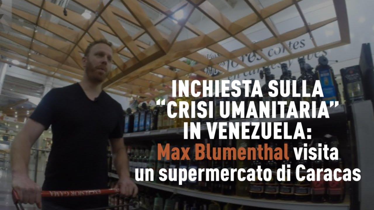 "Inchiesta sulla ""crisi umanitaria"" in Venezuela: Max Blumenthal visita un supermercato di Caracas"