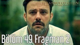 İstanbullu Gelin 49. Bölüm 2. Fragman