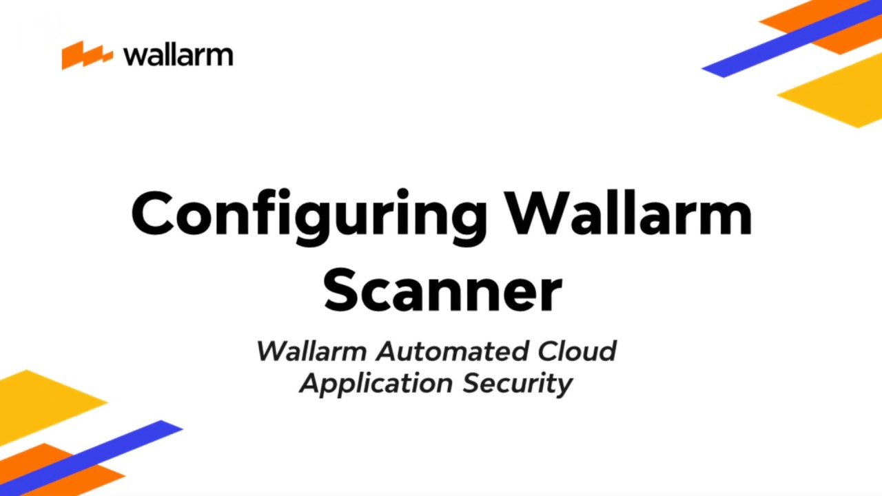 Wallarm Platform Demo: Configuring Wallarm Scanner
