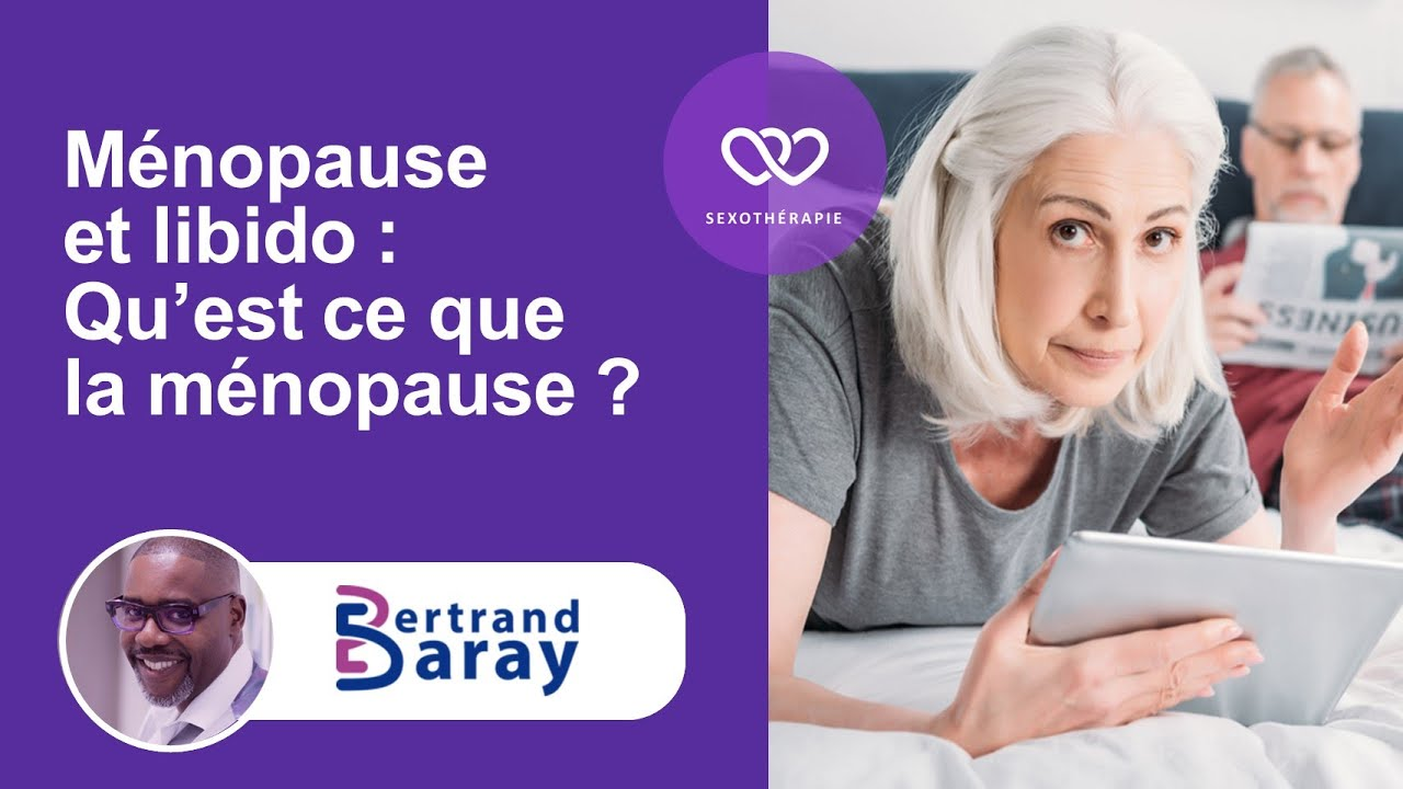 Qu'est ce que la ménopause ? Bertrand BARAY feat Claire Torre