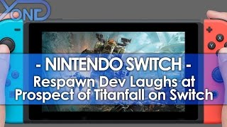 Nintendo Switch - Respawn Dev Laughs at Prospect of Titanfall on Switch