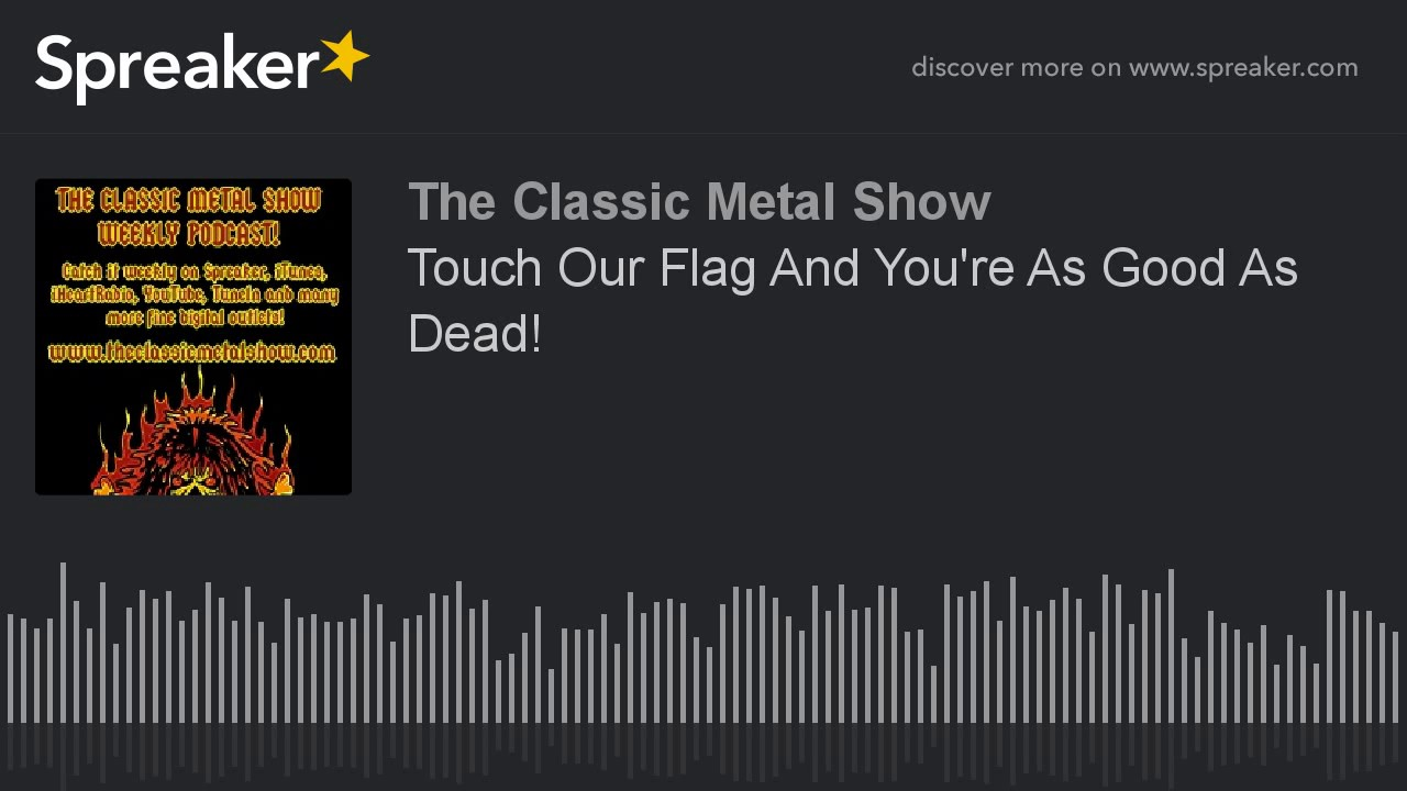 Touch Our Flag And You're As Good As Dead