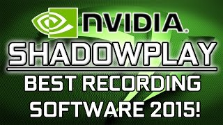 BEST FREE GAME RECORDING SOFTWARE 2015! (NVIDIA Shadowplay)