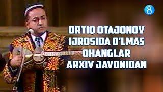 Ortiq Otajonov ijrosida o'lmas ohanglar - Arxiv