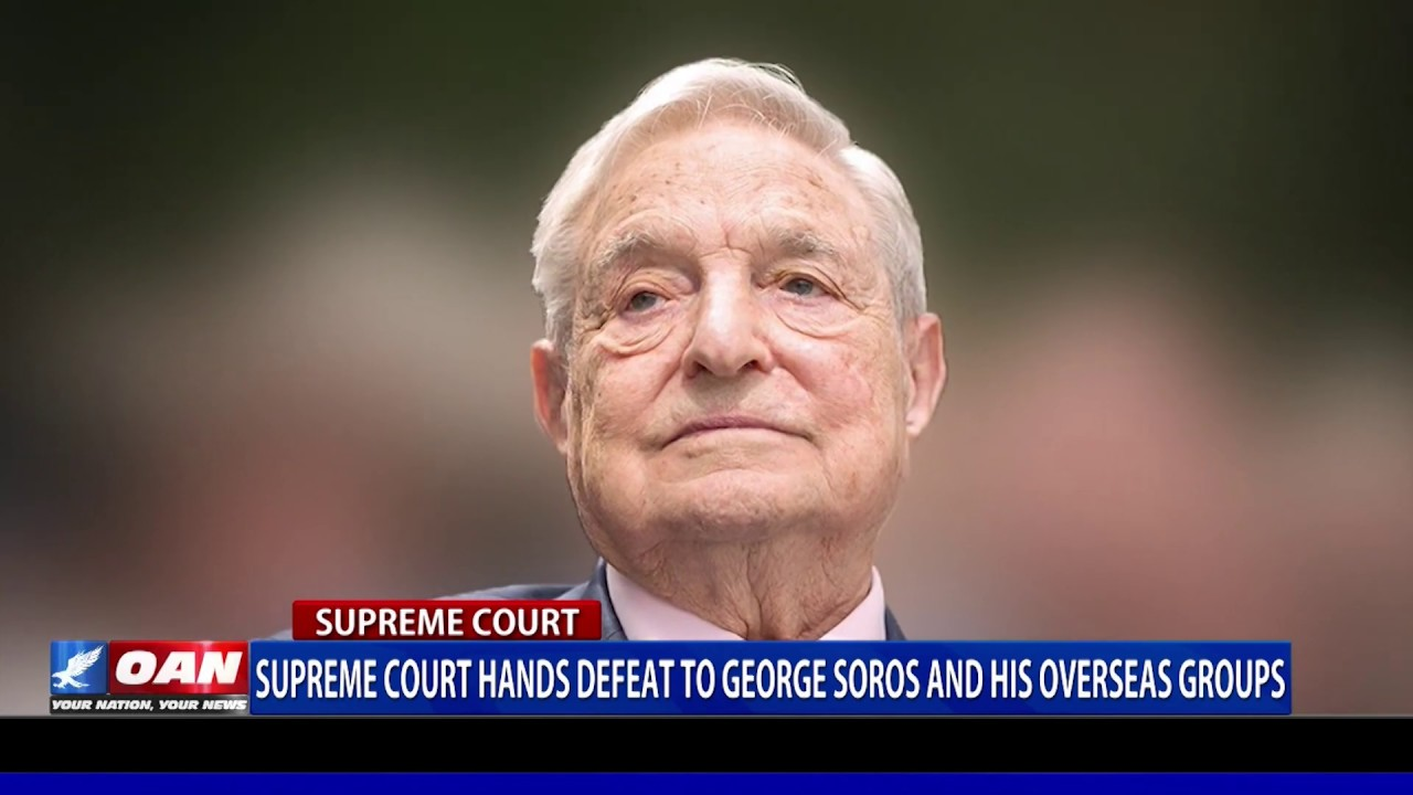 Supreme Court hands defeat to George Soros and his overseas groups