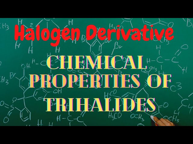 Halogen Derivative - Physical & Chemical Properties of Trihalides |Class 12 |JEE | NEET |PACE SERIES