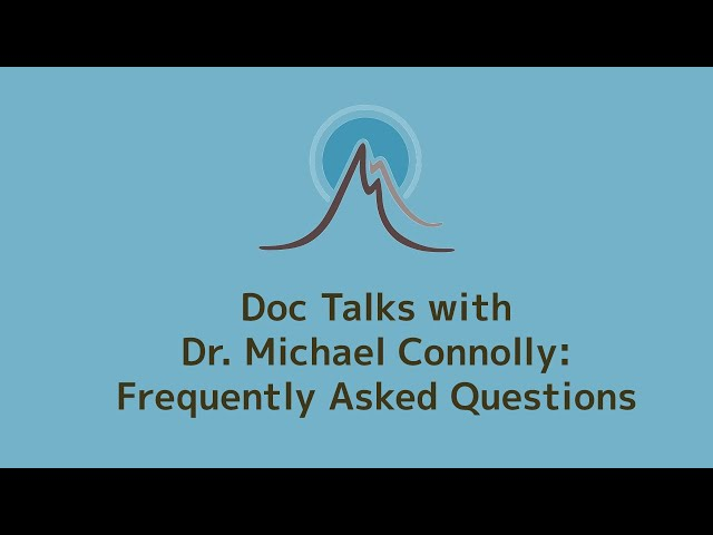 Frequently Asked Questions | Doc Talks with Dr  Michael Connolly