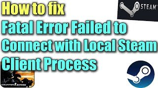 Fix Fatal Error Failed to Connect with Local Steam Client Process in Windows 10/8/7 I SOLUTION 2018