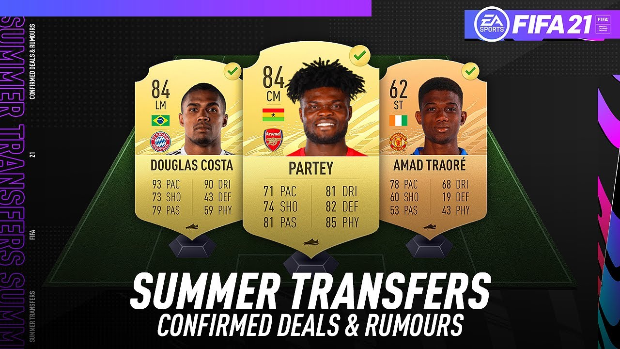 Fifa 21 New Confirmed Summer Transfers Rumours W Partey Amad Traore Douglas Costa More Youtube