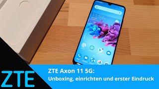 ZTE Axon 11 5G: Unboxing, einrichten und erster Eindruck