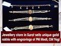 Jewellery store in Surat sells unique gold rakhis with engravings of PM Modi, CM Yogi