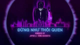 Đừng Như Thói Quen Remix - JayKii Ft Tùng Acoustic