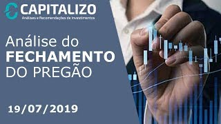 Análise do Pregão 19/07/2019 - Ibovespa e o Dólar fecham a semana estáveis