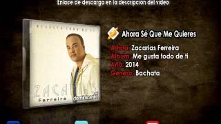 Zacarías Ferreira - Ahora Sé Que Te Quiero [Nuevo 2014]