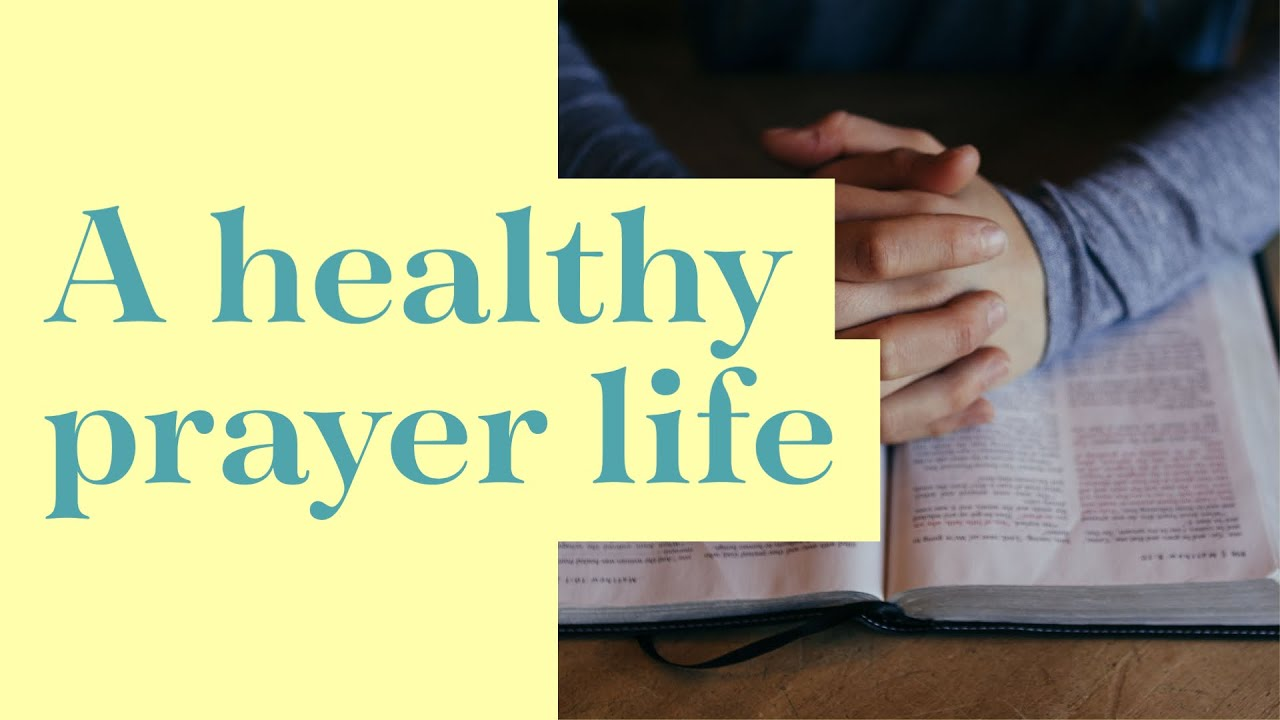 A Healthy Prayer Life: Principles for my Personal Prayer Life