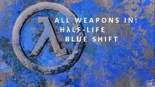 All weapons in Half-Life: Blue shift