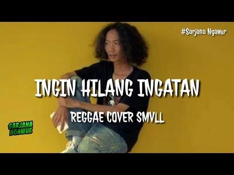 Ingin Hilang Ingatan Reggae Lyrics