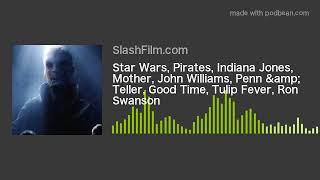 Star Wars, Pirates, Indiana Jones, Mother, John Williams, Penn & Teller, Good Time, Tulip Fever,