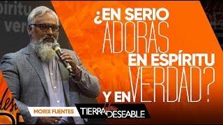 ENSERIO ADORAS EN ESPÍRITU Y EN VERDAD? | MORIX FUENTES | JULIO 21 DE 2019