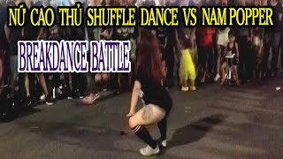 Breakdance Battle - Nữ cao thủ shuffle dance  vs Nam Popper | BGirl battle Poping boy
