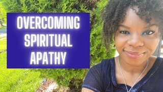 Spiritual Apathy: What is it and How to Overcome| 3 Tips