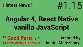 angular 4 react native vanilla javascript 1 15 the latest news the good parts of the frontend