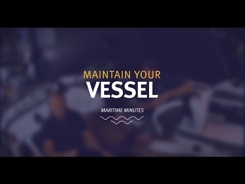 Maritime Minutes – Maintain your vessel