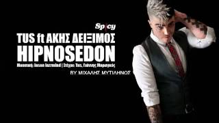 HIPNOSEDON - TUS FT AKIS DEIXIMOS New Song 2013
