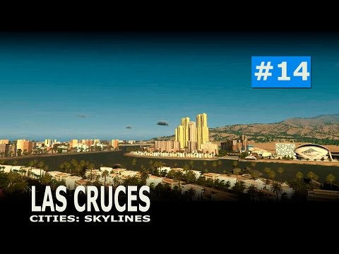 Cities: Skylines - Las Cruces (Part 14)