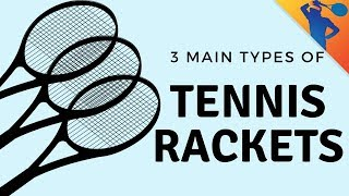 The 3 Main Types of Tennis Rackets (Find the Best One for You)