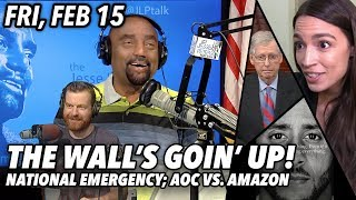 Fri, Feb 15: The Wall's Goin' Up! AOC vs. Amazon in NYC; WI Says Kaepernick's Not a Notable American