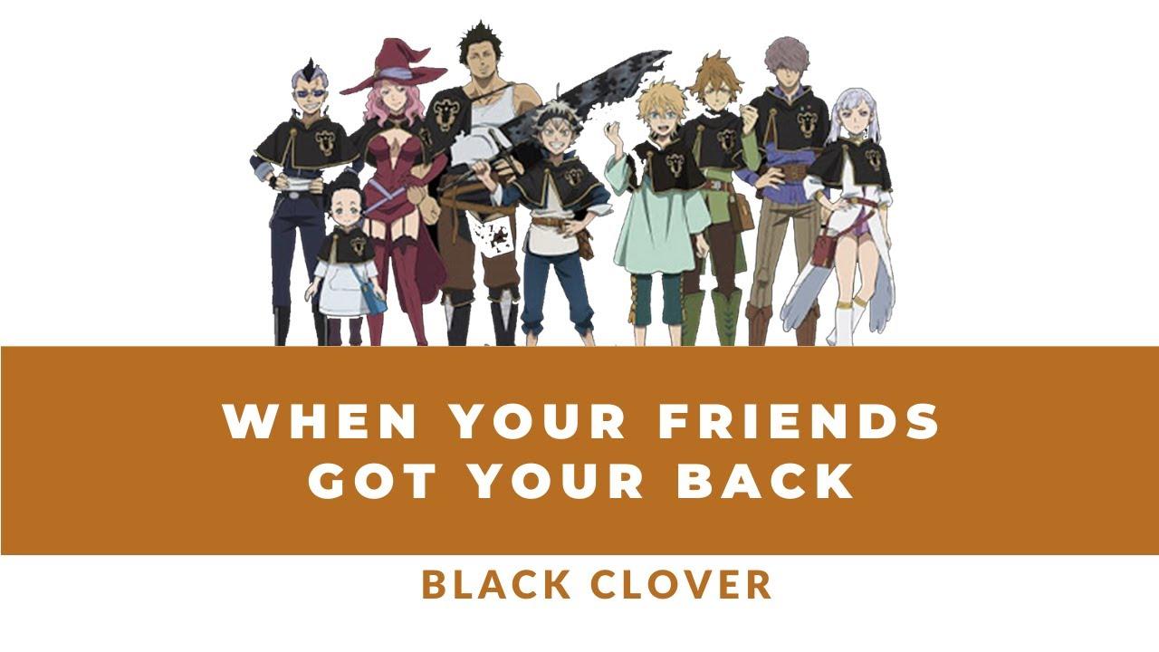 When Your Friends Got Your Back - Black Clover