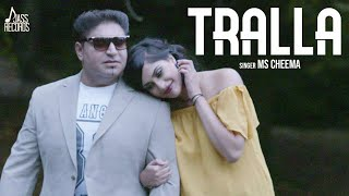 Tralla | (Full HD) | Ms Cheema | New Punjabi Songs 2018 | Latest Punjabi Songs 2018