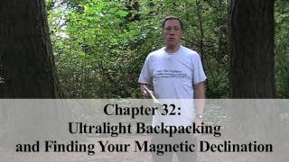 Only The Lightest, Ch 32: Ultralight Backpacking and Finding Your Magnetic Declination