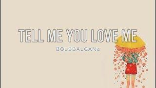BOLBBALGAN4 - 'TELL ME YOU LOVE ME' [EASY LYRICS]